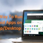 Best Way To Run Android Apps on Laptop/Desktop
